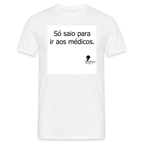 Só saio para ir aos médicos - Men's T-Shirt