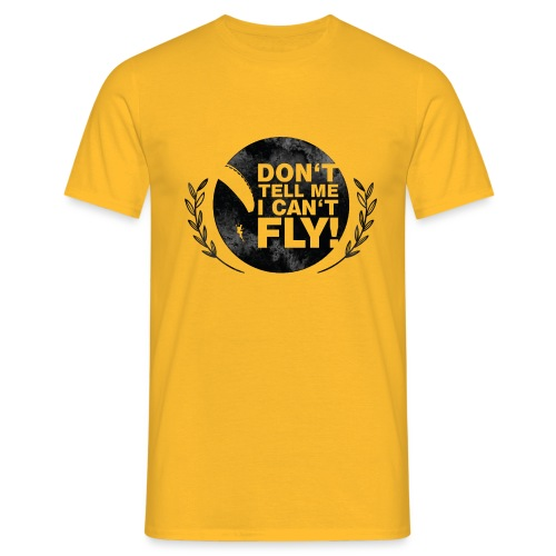 DON'T TELL ME I CAN'T FLY - girls - Männer T-Shirt