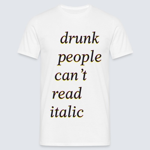 drunk people cant read italic - Männer T-Shirt