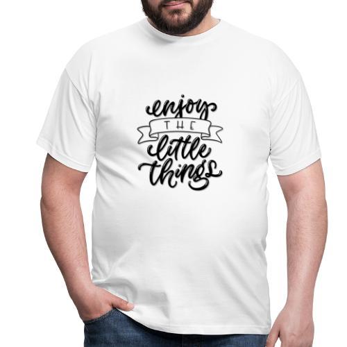 Enjoy the little things - Männer T-Shirt