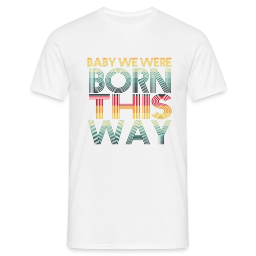 T-Shirt Born This Way - Maglietta da uomo