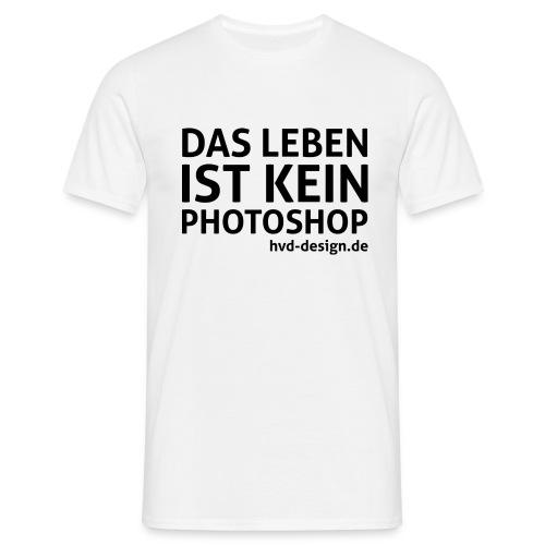das leben ist kein photoshop schwarz - Männer T-Shirt