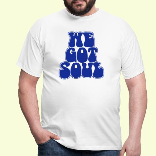 We got soul - Men's T-Shirt