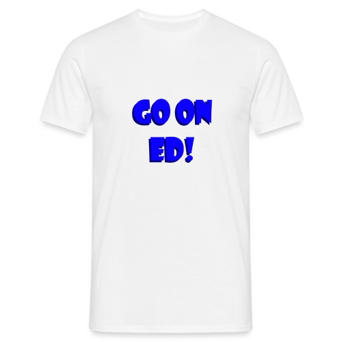 Go on Ed - Men's T-Shirt