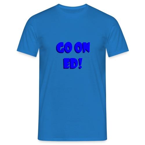 Go on Ed - Men's T-Shirt