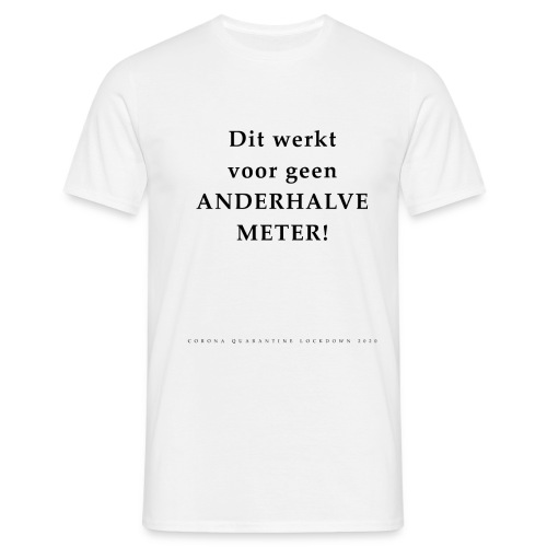 Dit Werkt Voor Geen Anderhalve Meter Corona Virus - Mannen T-shirt