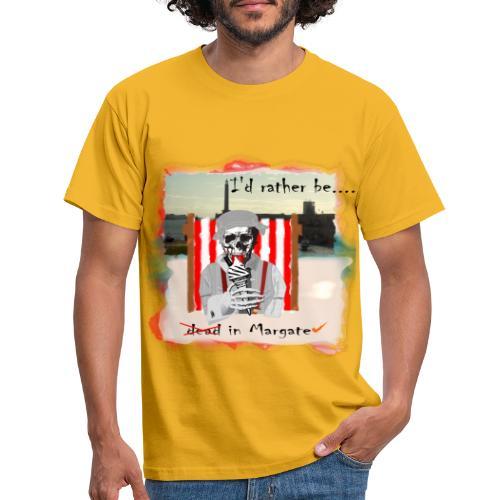 I'd rather be in Margate - Men's T-Shirt
