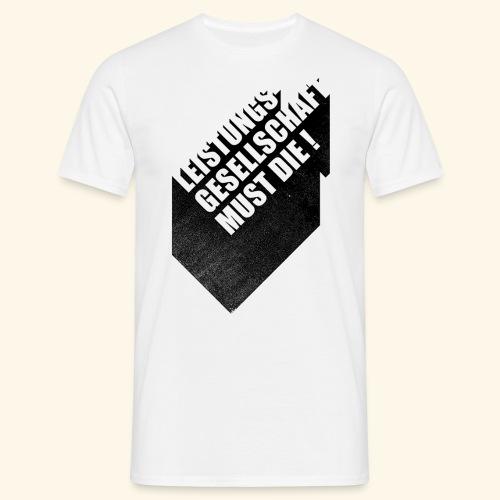 LEISTUNGSGESELLSCHAFT MUST DIE - Männer T-Shirt