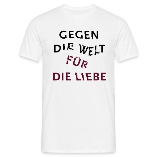 Gegen die Welt für die Liebe - Männer T-Shirt