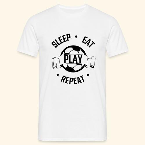 FOOTBALL soccer - Eat sleep play repeat - ballon - T-shirt Homme