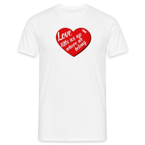 Love lift us up where we belong - Mannen T-shirt