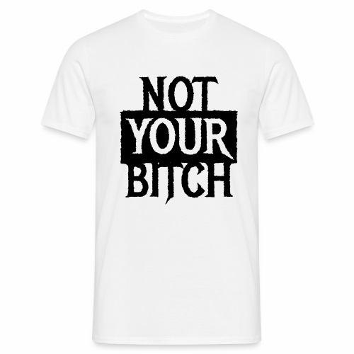 NOT YOUR BITCH - Coole Statement Geschenk Ideen - Männer T-Shirt