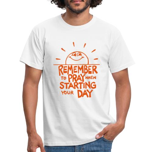 REMEMBER TO PRAY WHEN STARTING YOUR DAY - Men's T-Shirt