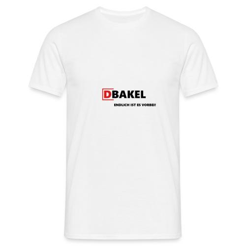 DBAKEL - endlich ist es vorbei! - Männer T-Shirt