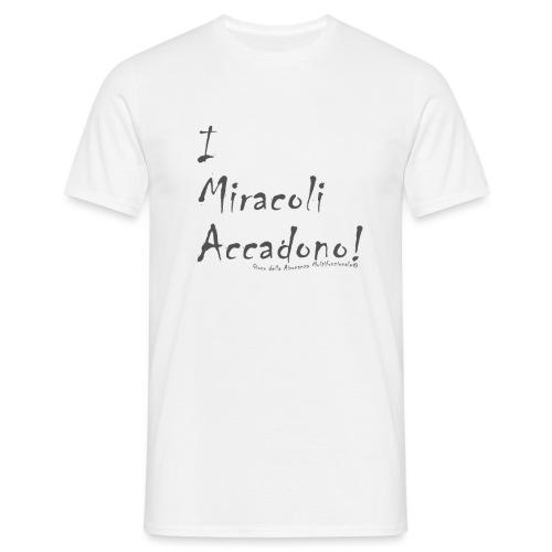 i miracoli accadono - Maglietta da uomo