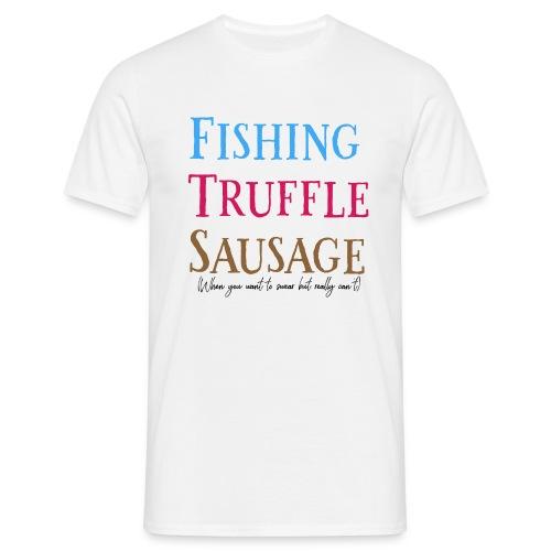 Fishing Truffle Sausage - Men's T-Shirt