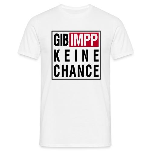gibimppkeinechance - Männer T-Shirt
