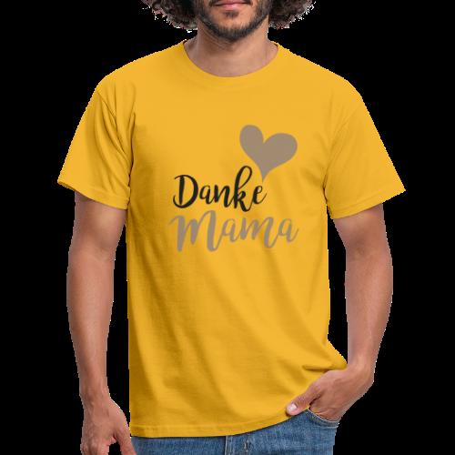Danke Mama - Männer T-Shirt