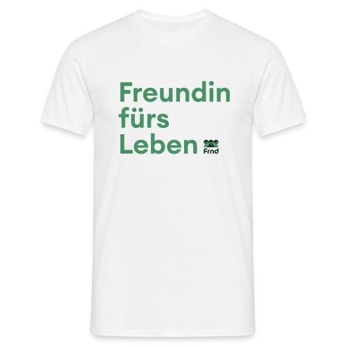 Freundin fürs Leben - Männer T-Shirt