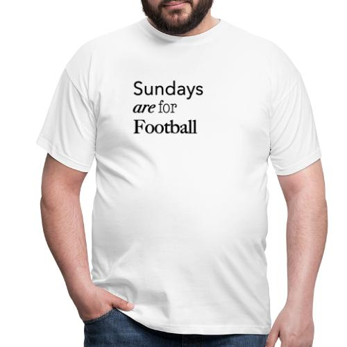 Sundays are for Football - Mannen T-shirt