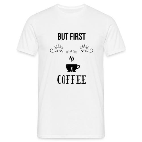 But first let me take a coffee - Maglietta da uomo