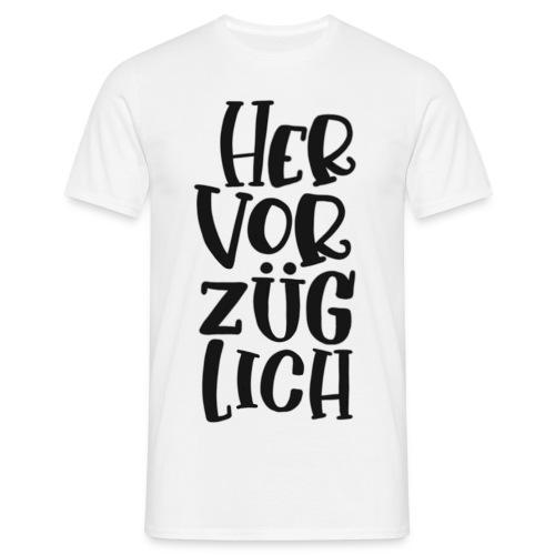 Hervorzüglich - Männer T-Shirt