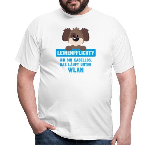 Leinenpflicht? Kabellos. Das läuft unter WLAN - Männer T-Shirt