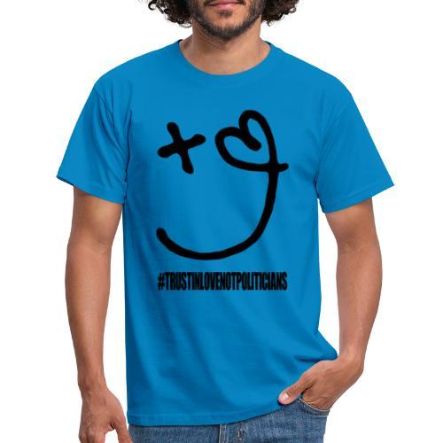 Love & Hope #trustinlovenotpoliticians - Men's T-Shirt