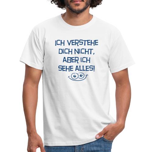 Ich verstehe dich nicht aber ich sehe alles - Männer T-Shirt