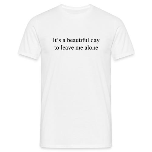 Ein schöner Tag um mich alleine zu lassen - Männer T-Shirt