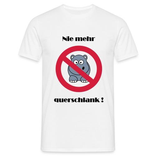 Nie mehr querschlank ! - Männer T-Shirt