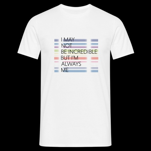 I may not be incredible - Men's T-Shirt