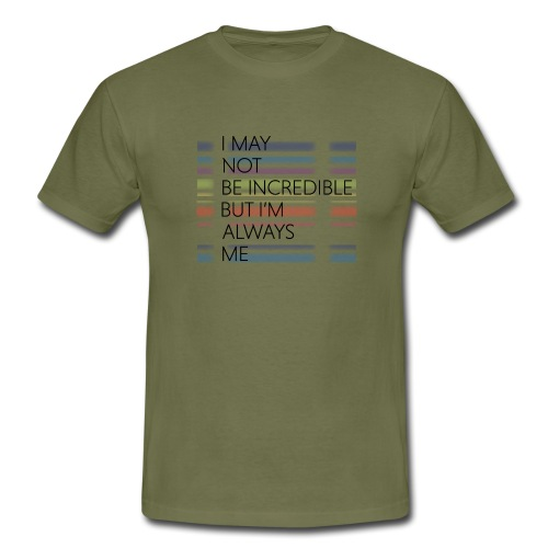 I may not be incredible - Herre-T-shirt