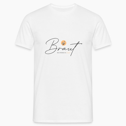 Braut - ich heirate bald - Men's T-Shirt