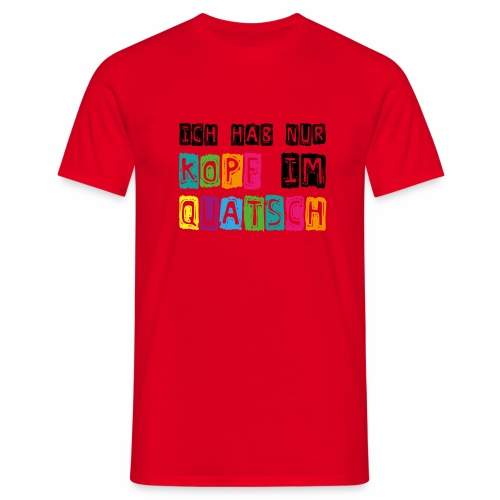 Kopfquatsch - Männer T-Shirt
