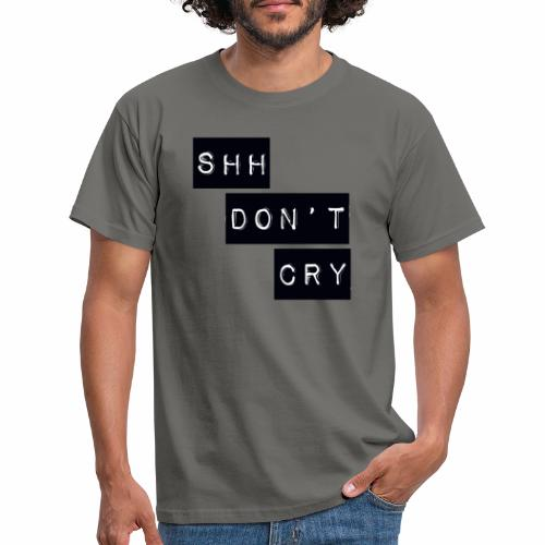 Shh dont cry - Men's T-Shirt