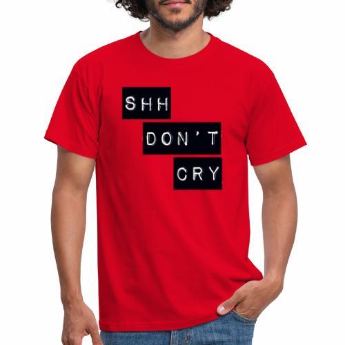 Shh dont cry - Men's T-Shirt