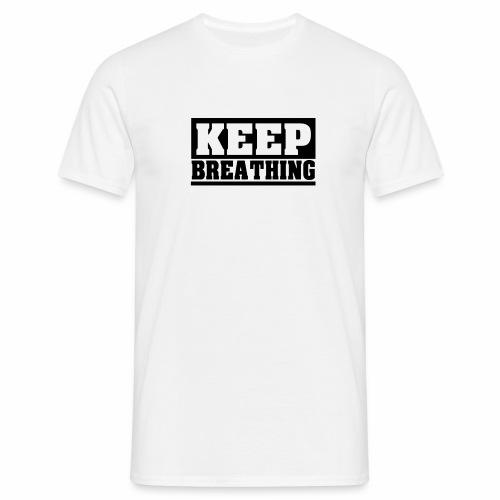 KEEP BREATHING Spruch, atme weiter, schlicht - Männer T-Shirt