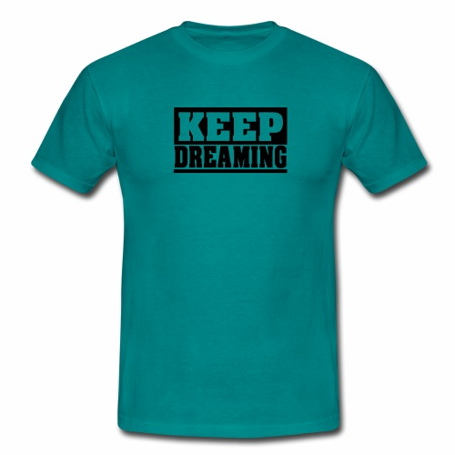 KEEP DREAMING Spruch, schlicht, Träumen - Männer T-Shirt