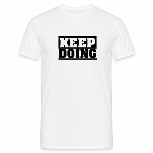 Schlichter, schwarzer KEEP DOING Spruch - Männer T-Shirt