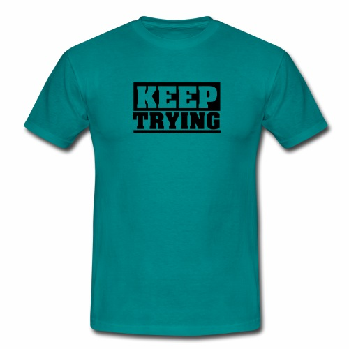 KEEP TRYING, Spruch, schlicht, Versuchen - Männer T-Shirt
