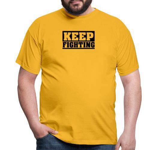 KEEP FIGHTING, Spruch, Kämpf weiter, gib nicht auf - Männer T-Shirt