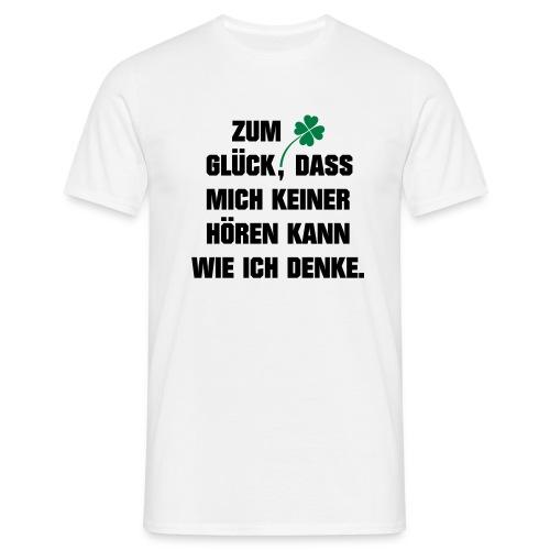 Zum Glück daß mich keiner hören kann wie ich denke - Männer T-Shirt