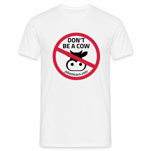 Don't be a Cow - Männer T-Shirt