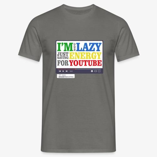 I'm Not Lazy I'm Just Saving Energy For YouTube - Men's T-Shirt