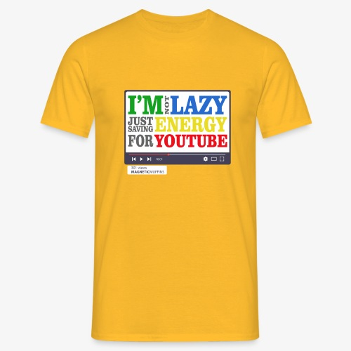 I'm Not Lazy I'm Just Saving Energy For YouTube - Men's T-Shirt
