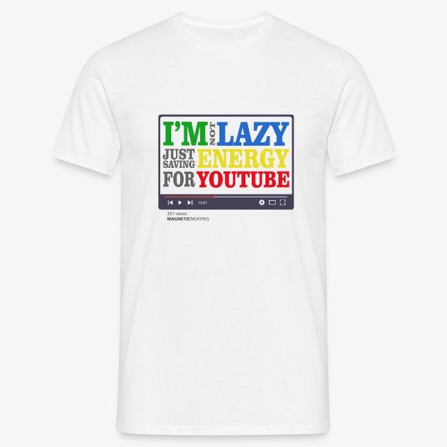 I'm Not Lazy I'm Just Saving Energy For YouTube