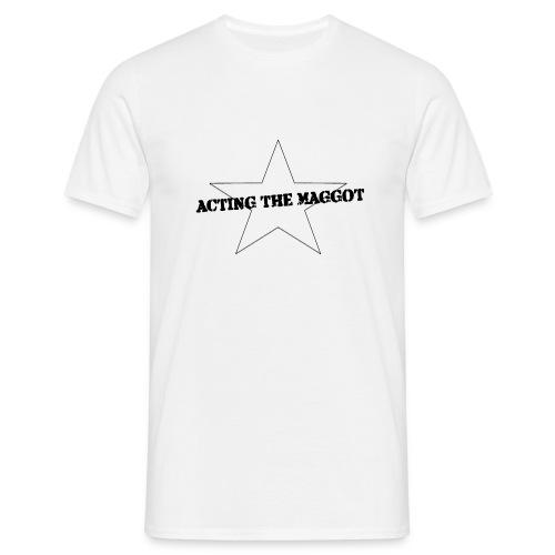 ACTING THE MAGGOT - Männer T-Shirt