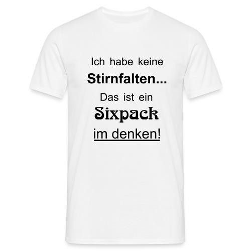 Keine Stirnfalten - das ist ein Sixpack im denken - Männer T-Shirt