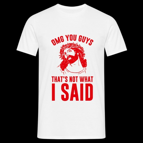 OMG you guys that s not what I said - Männer T-Shirt